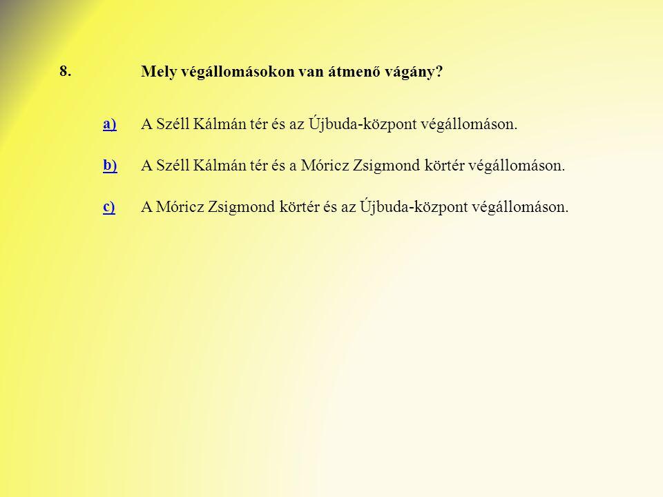 8.Mely végállomásokon van átmenő vágány. a) A Széll Kálmán tér és az Újbuda-központ végállomáson.
