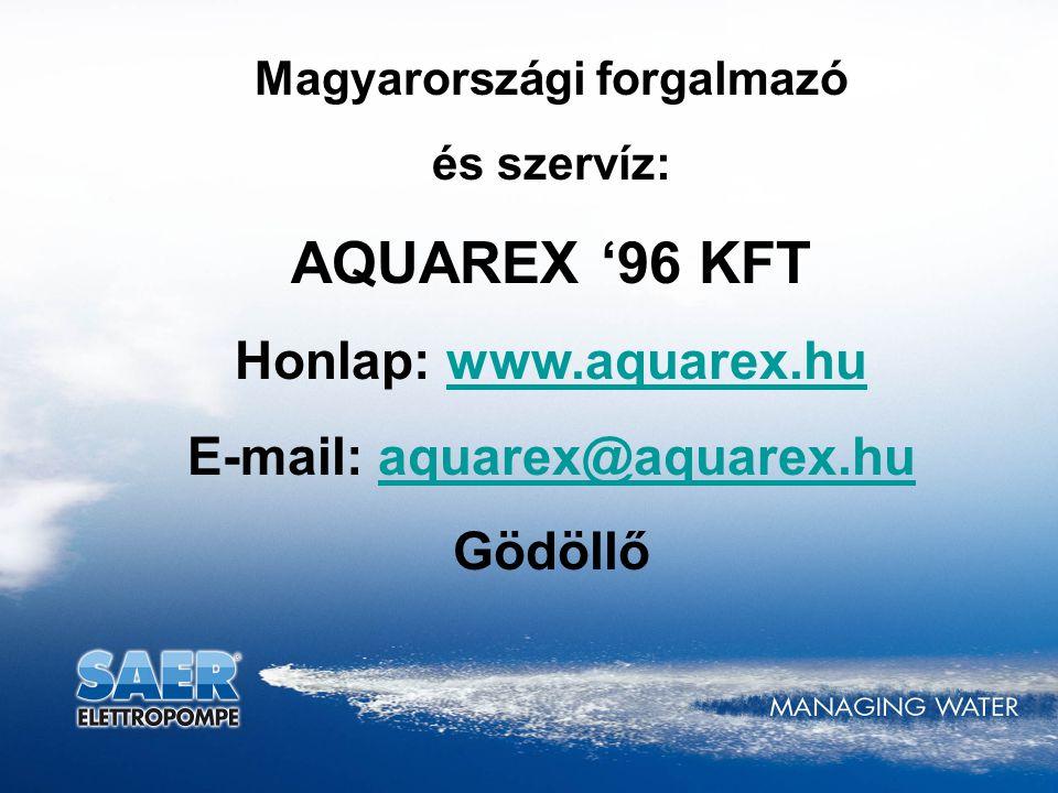 Magyarországi forgalmazó és szervíz: AQUAREX '96 KFT Honlap: www.aquarex.huwww.aquarex.hu E-mail: aquarex@aquarex.huaquarex@aquarex.hu Gödöllő
