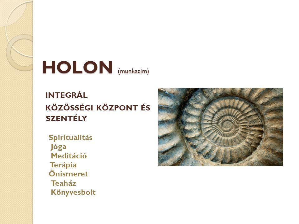 HOLON (munkacím) HOLON (munkacím) INTEGRÁL KÖZÖSSÉGI KÖZPONT ÉS SZENTÉLY Spiritualitás Jóga Meditáció Terápia Önismeret Teaház Könyvesbolt