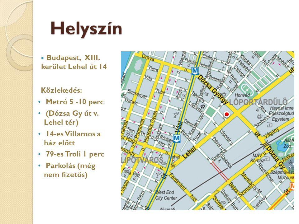 Helyszín  Budapest, XIII. kerület Lehel út 14 Közlekedés: • Metró 5 -10 perc • (Dózsa Gy út v. Lehel tér) • 14-es Villamos a ház előtt • 79-es Troli