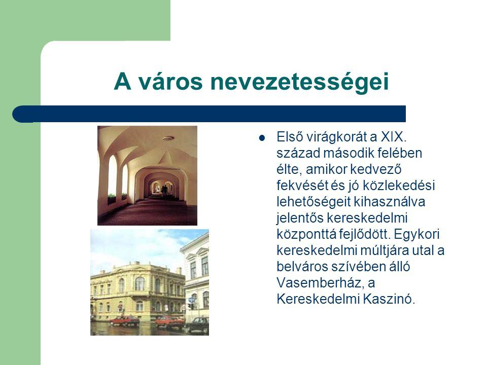 A város nevezetességei  Első virágkorát a XIX.