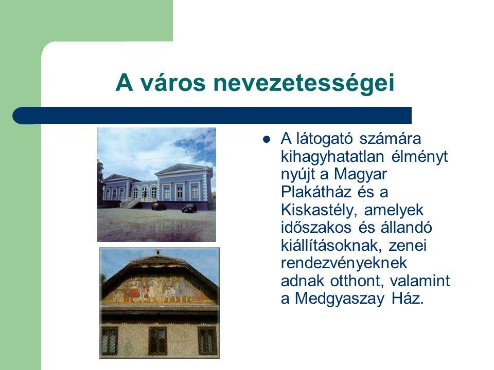 A város nevezetességei  A látogató számára kihagyhatatlan élményt nyújt a Magyar Plakátház és a Kiskastély, amelyek időszakos és állandó kiállításoknak, zenei rendezvényeknek adnak otthont, valamint a Medgyaszay Ház.