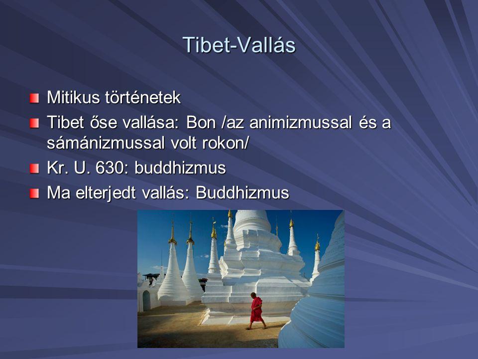 Tibet-Vallás Mitikus történetek Tibet őse vallása: Bon /az animizmussal és a sámánizmussal volt rokon/ Kr. U. 630: buddhizmus Ma elterjedt vallás: Bud