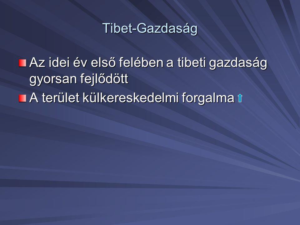 Tibet-Gazdaság Az idei év első felében a tibeti gazdaság gyorsan fejlődött A terület külkereskedelmi forgalma