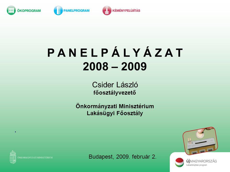 P A N E L P Á L Y Á Z A T 2008 – 2009 Csider László főosztályvezető Önkormányzati Minisztérium Lakásügyi Főosztály • Budapest, 2009. február 2.