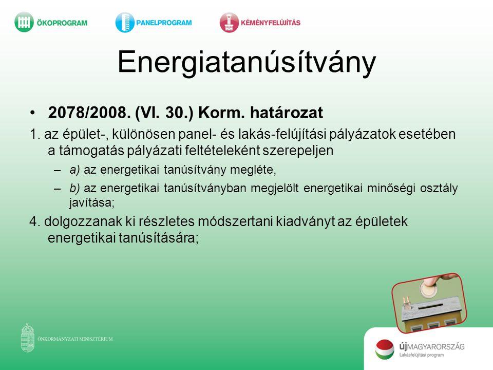 Energiatanúsítvány •2078/2008. (VI. 30.) Korm. határozat 1. az épület-, különösen panel- és lakás-felújítási pályázatok esetében a támogatás pályázati