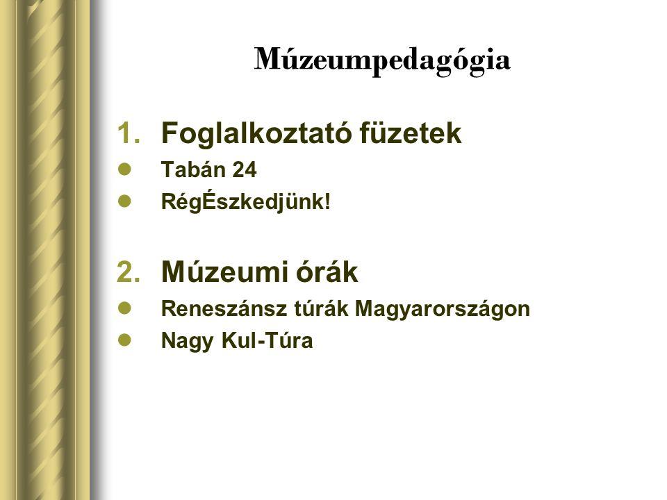 Múzeumpedagógia 1.Foglalkoztató füzetek  Tabán 24  RégÉszkedjünk! 2.Múzeumi órák  Reneszánsz túrák Magyarországon  Nagy Kul-Túra
