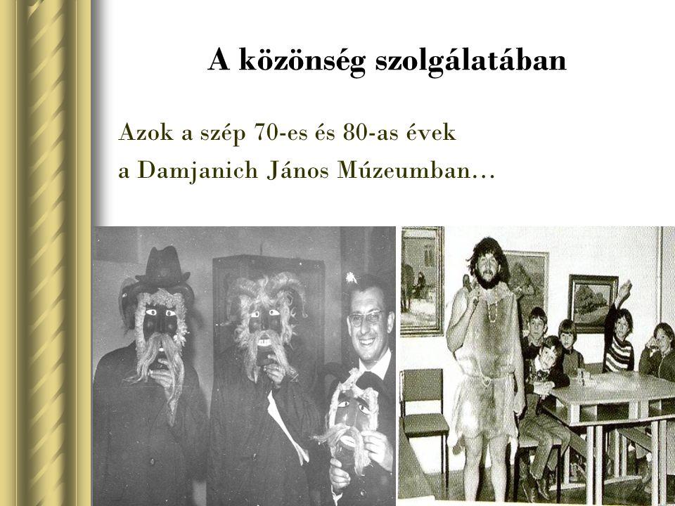 A közönség szolgálatában Azok a szép 70-es és 80-as évek a Damjanich János Múzeumban…