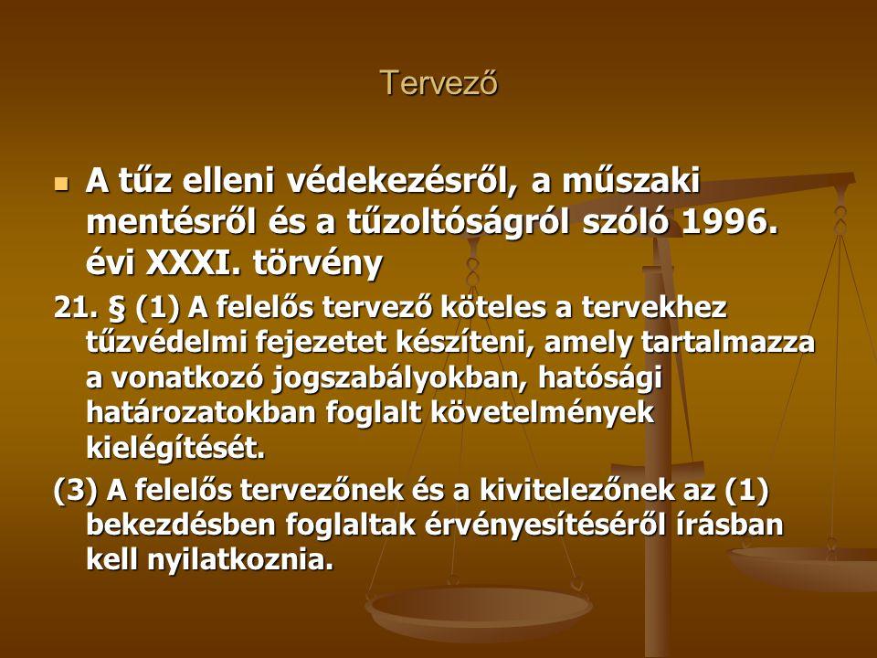 Tervező  A tűz elleni védekezésről, a műszaki mentésről és a tűzoltóságról szóló 1996. évi XXXI. törvény 21. § (1) A felelős tervező köteles a tervek