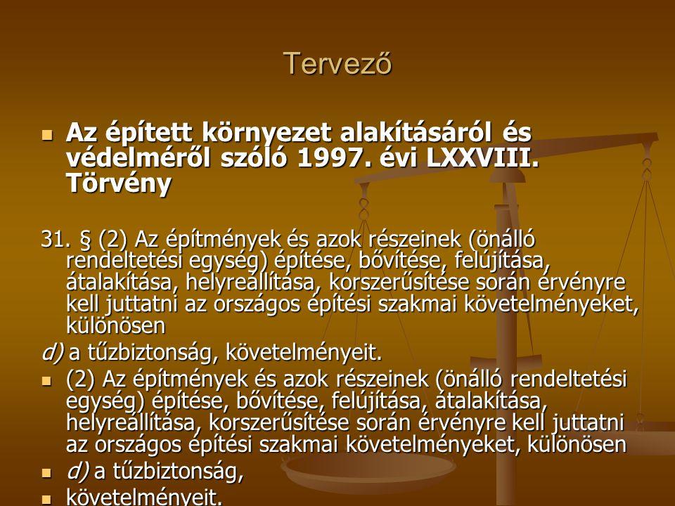 Tervező  Az épített környezet alakításáról és védelméről szóló 1997. évi LXXVIII. Törvény 31. § (2) Az építmények és azok részeinek (önálló rendeltet