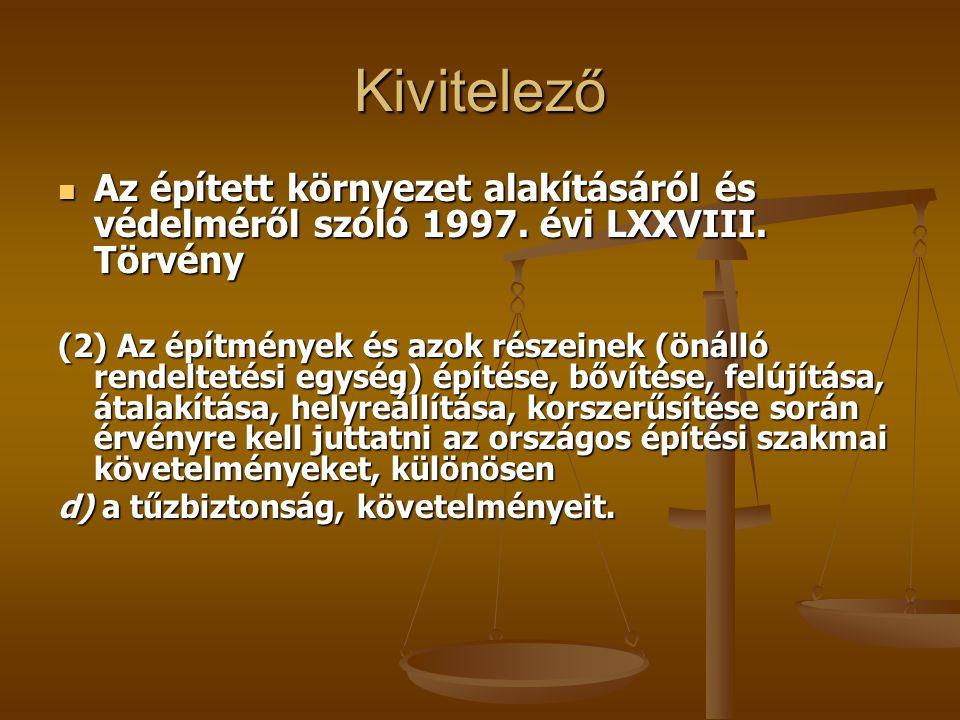 Kivitelező  Az épített környezet alakításáról és védelméről szóló 1997. évi LXXVIII. Törvény (2) Az építmények és azok részeinek (önálló rendeltetési