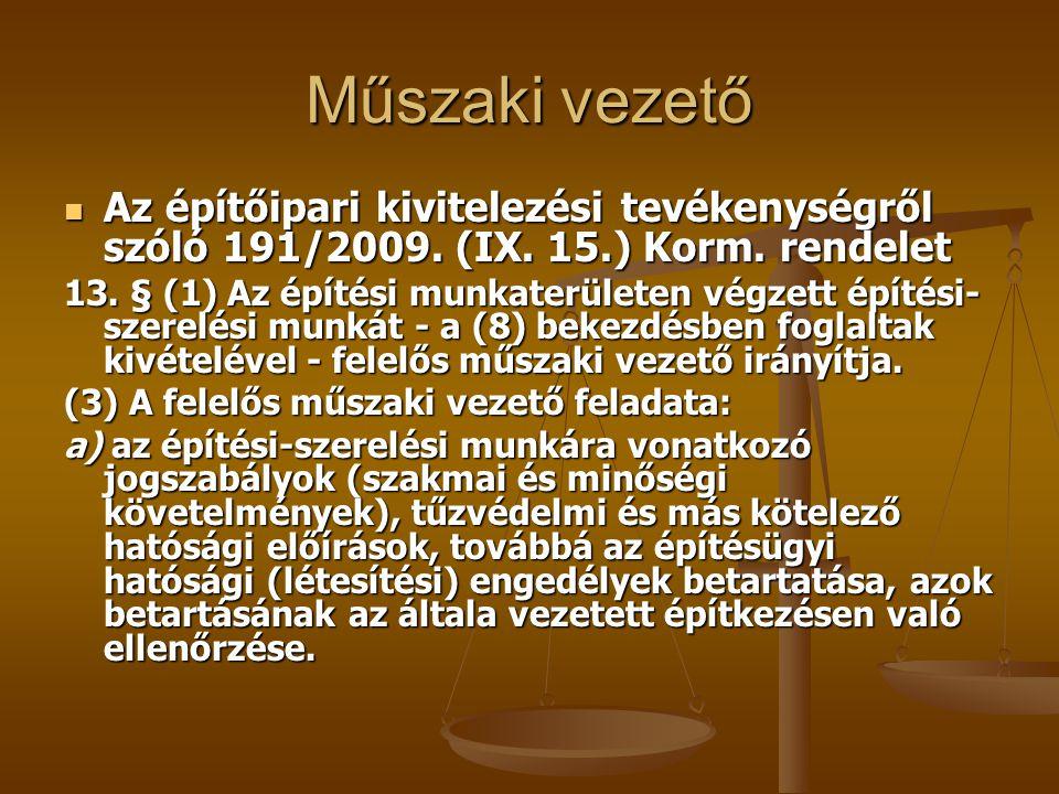 Műszaki vezető  Az építőipari kivitelezési tevékenységről szóló 191/2009. (IX. 15.) Korm. rendelet 13. § (1) Az építési munkaterületen végzett építés