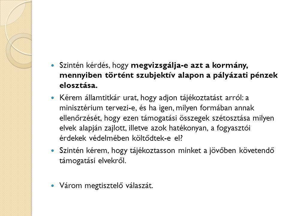 Válasz: Dr.Cséfalvay Zoltán nemzetgazdasági minisztériumi államtitkár  Tisztelt Elnök Úr.