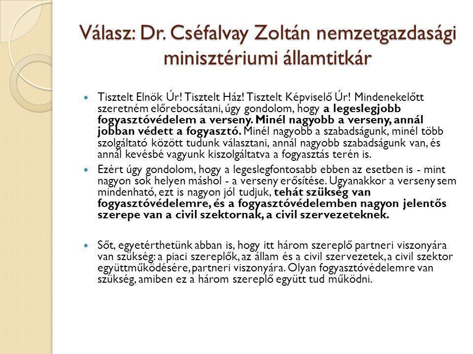 Válasz: Dr. Cséfalvay Zoltán nemzetgazdasági minisztériumi államtitkár  Tisztelt Elnök Úr! Tisztelt Ház! Tisztelt Képviselő Úr! Mindenekelőtt szeretn