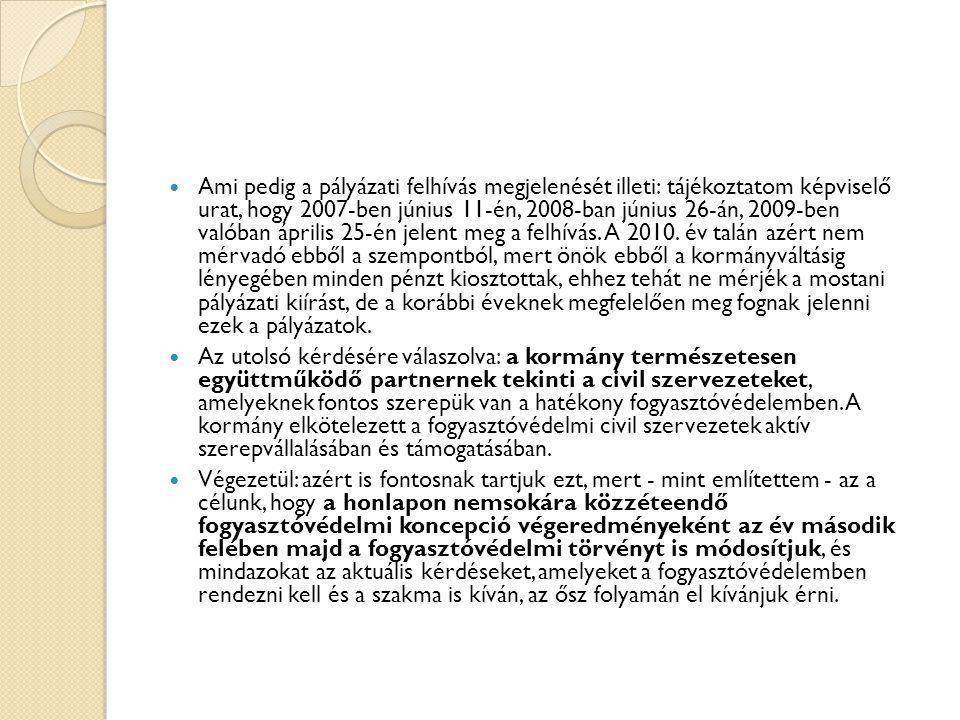  Ami pedig a pályázati felhívás megjelenését illeti: tájékoztatom képviselő urat, hogy 2007-ben június 11-én, 2008-ban június 26-án, 2009-ben valóban
