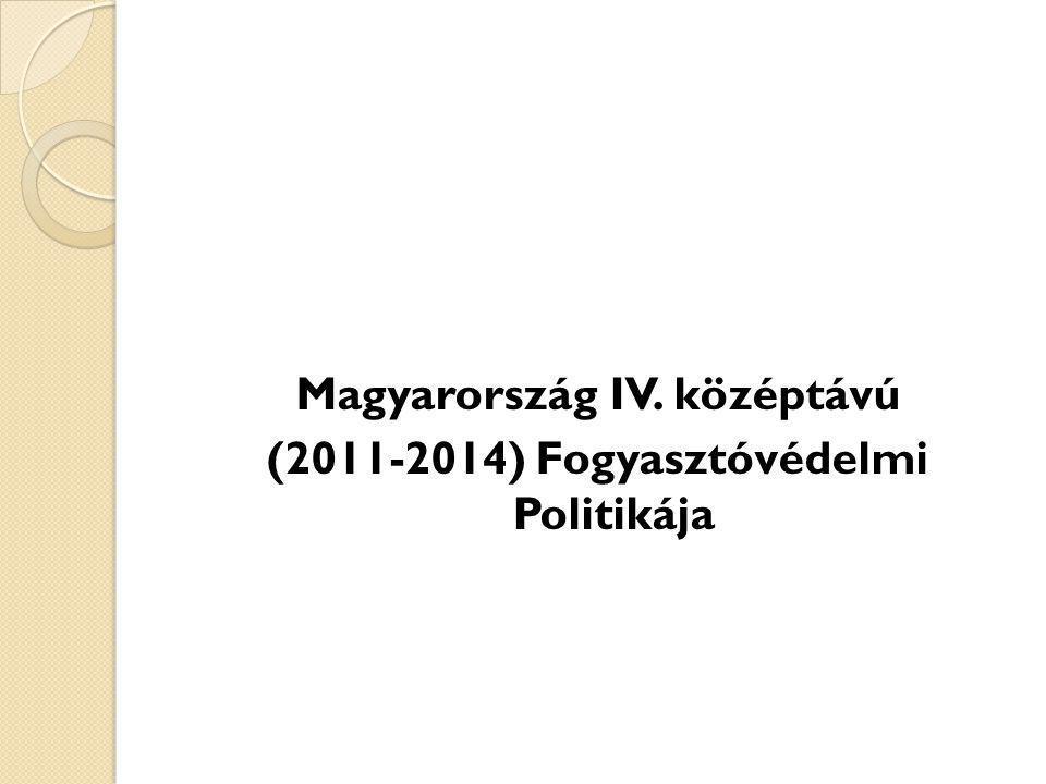 Magyarország IV. középtávú (2011-2014) Fogyasztóvédelmi Politikája