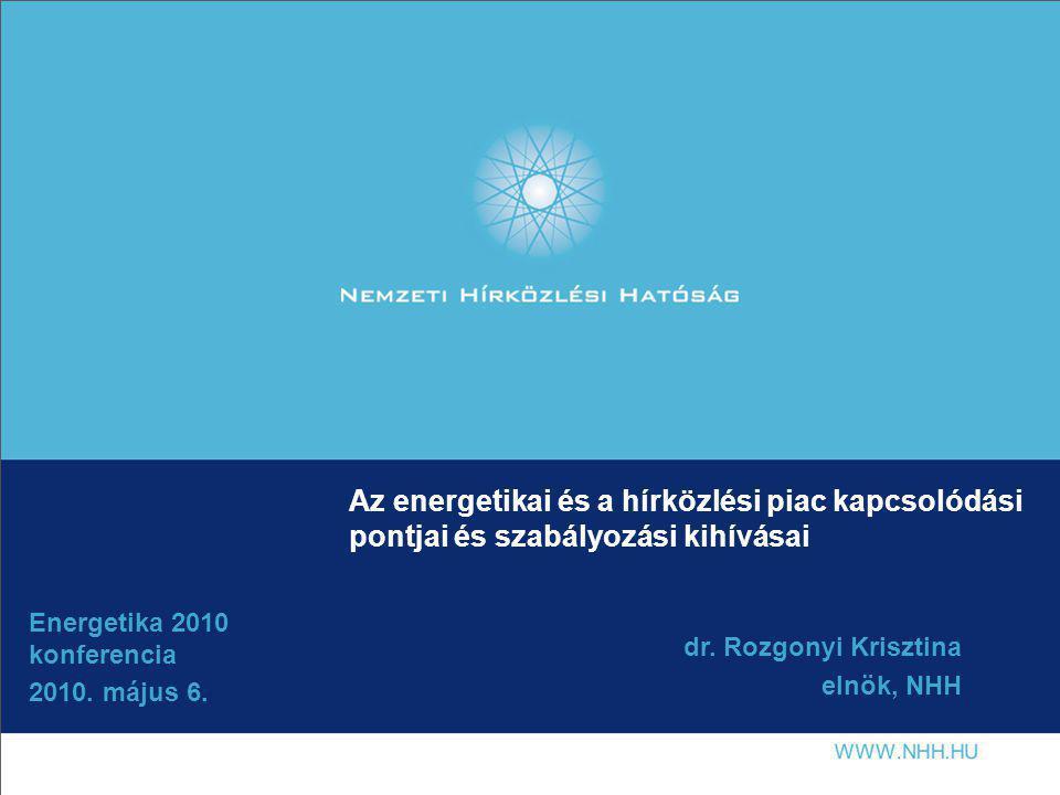 Az energetikai és a hírközlési piac kapcsolódási pontjai és szabályozási kihívásai Energetika 2010 konferencia 2010.