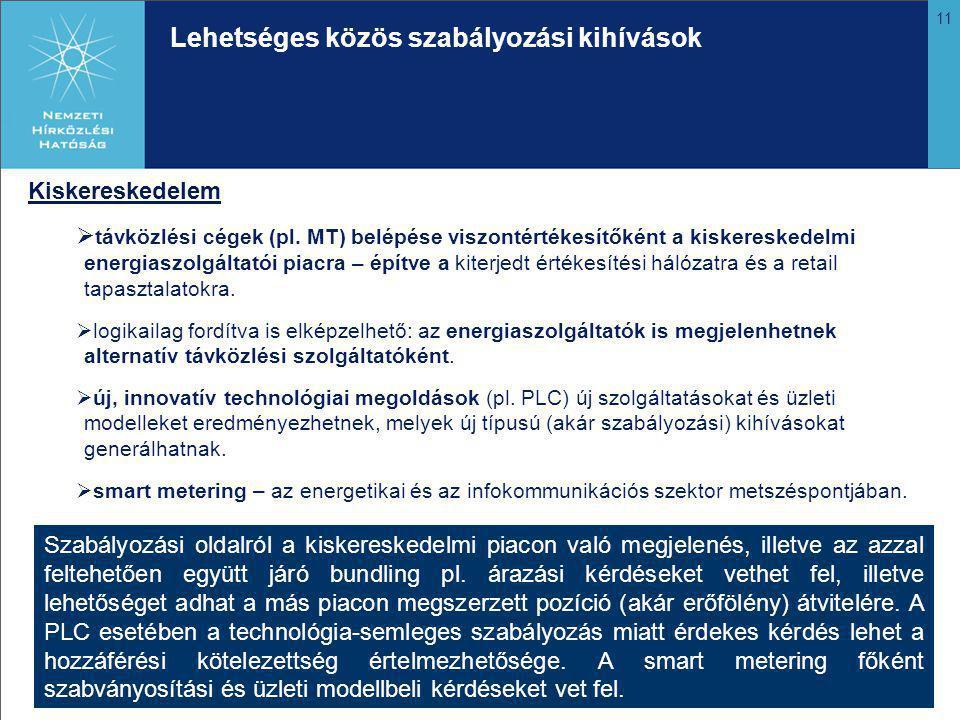 11 Lehetséges közös szabályozási kihívások Kiskereskedelem  távközlési cégek (pl.