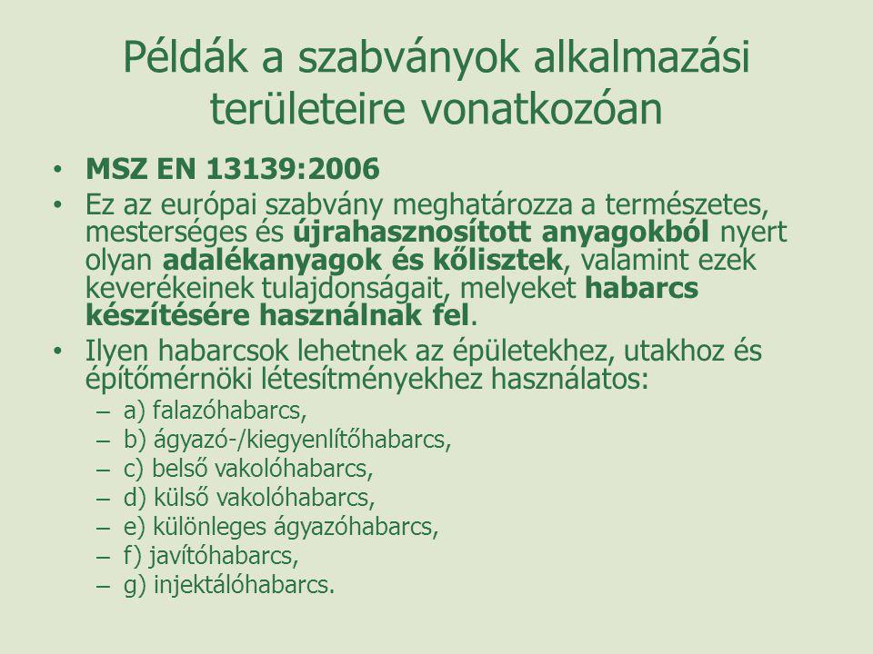 Példák a szabványok alkalmazási területeire vonatkozóan • MSZ EN 13139:2006 • Ez az európai szabvány meghatározza a természetes, mesterséges és újraha
