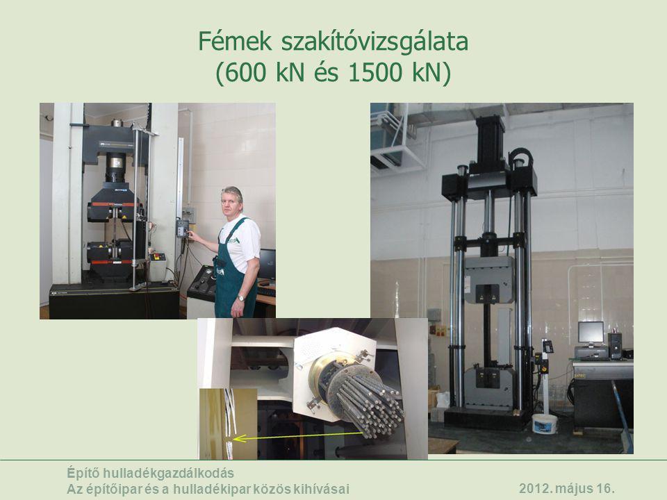 Fémek szakítóvizsgálata (600 kN és 1500 kN) Építő hulladékgazdálkodás Az építőipar és a hulladékipar közös kihívásai 2012. május 16.