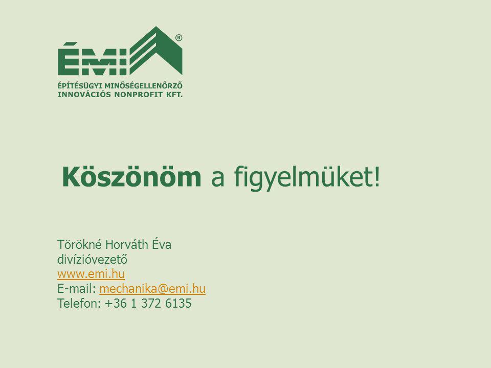 Köszönöm a figyelmüket! Törökné Horváth Éva divízióvezető www.emi.hu E-mail: mechanika@emi.humechanika@emi.hu Telefon: +36 1 372 6135