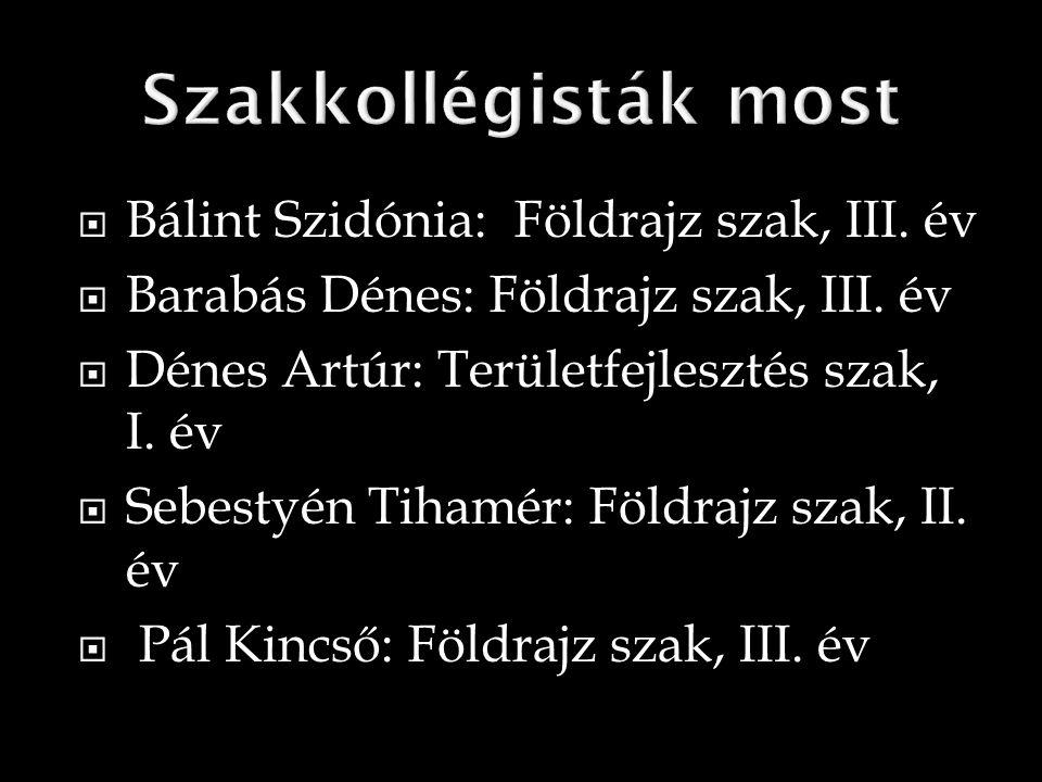  Bálint Szidónia: Földrajz szak, III. év  Barabás Dénes: Földrajz szak, III.