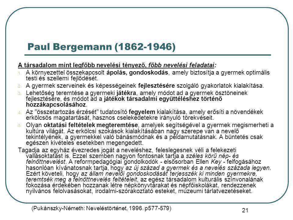 21 Paul Bergemann (1862-1946) A társadalom mint legfőbb nevelési tényező, főbb nevelési feladatai: 1.