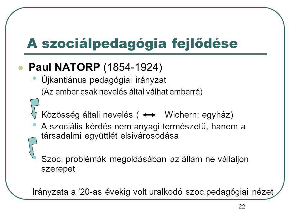 23 Paul NATORP Ped.-i életműve szociálpedagógia elnevezéssel vált ismertté.