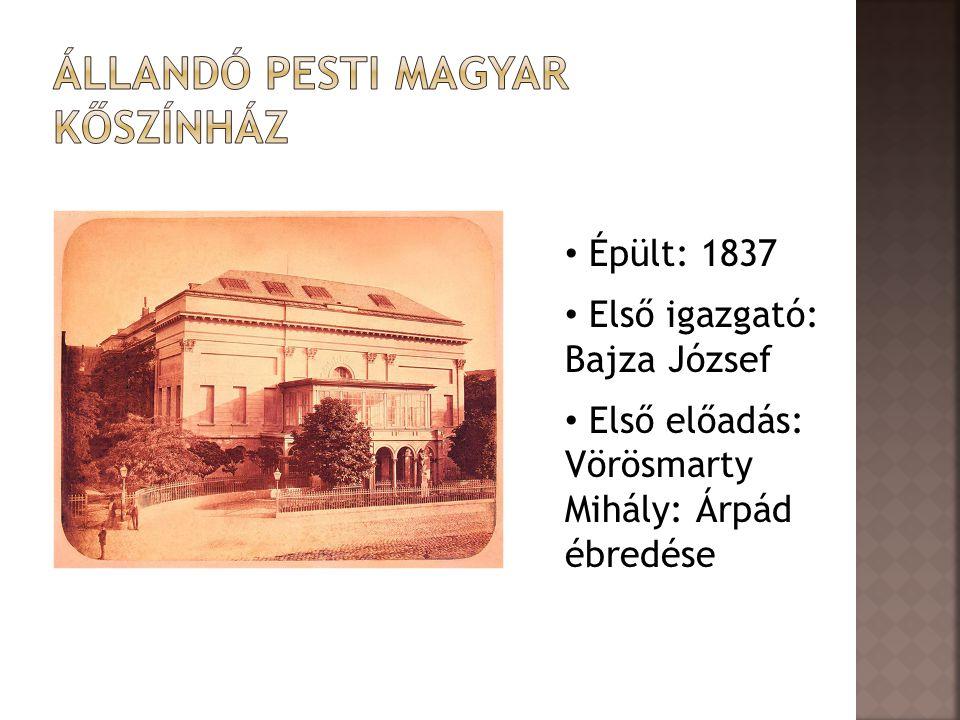 • Épült: 1837 • Első igazgató: Bajza József • Első előadás: Vörösmarty Mihály: Árpád ébredése