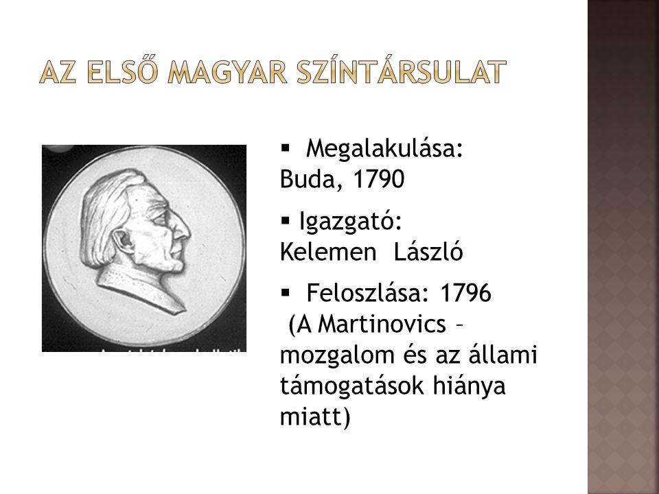  Megalakulása: Buda, 1790  Igazgató: Kelemen László  Feloszlása: 1796 (A Martinovics – mozgalom és az állami támogatások hiánya miatt)