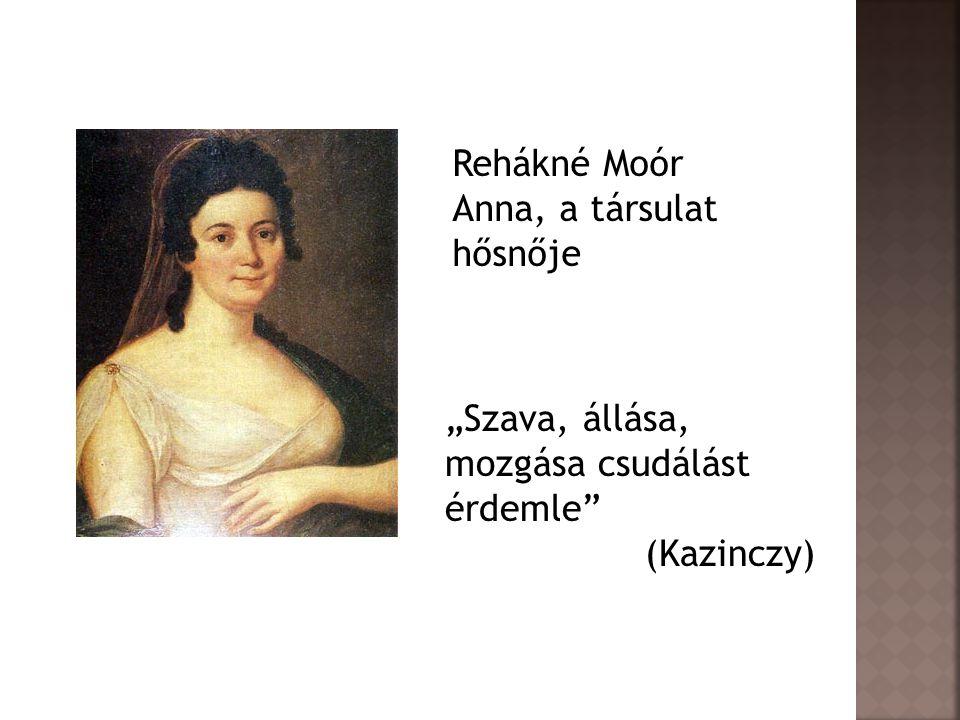 """Rehákné Moór Anna, a társulat hősnője """"Szava, állása, mozgása csudálást érdemle"""" (Kazinczy)"""