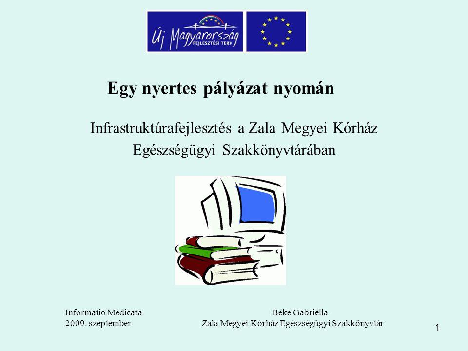1 Egy nyertes pályázat nyomán Infrastruktúrafejlesztés a Zala Megyei Kórház Egészségügyi Szakkönyvtárában Informatio Medicata 2009.