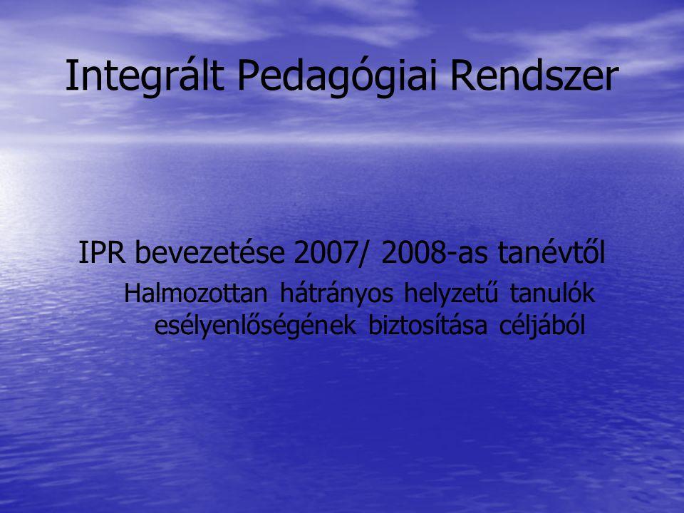 Integrált Pedagógiai Rendszer IPR bevezetése 2007/ 2008-as tanévtől Halmozottan hátrányos helyzetű tanulók esélyenlőségének biztosítása céljából