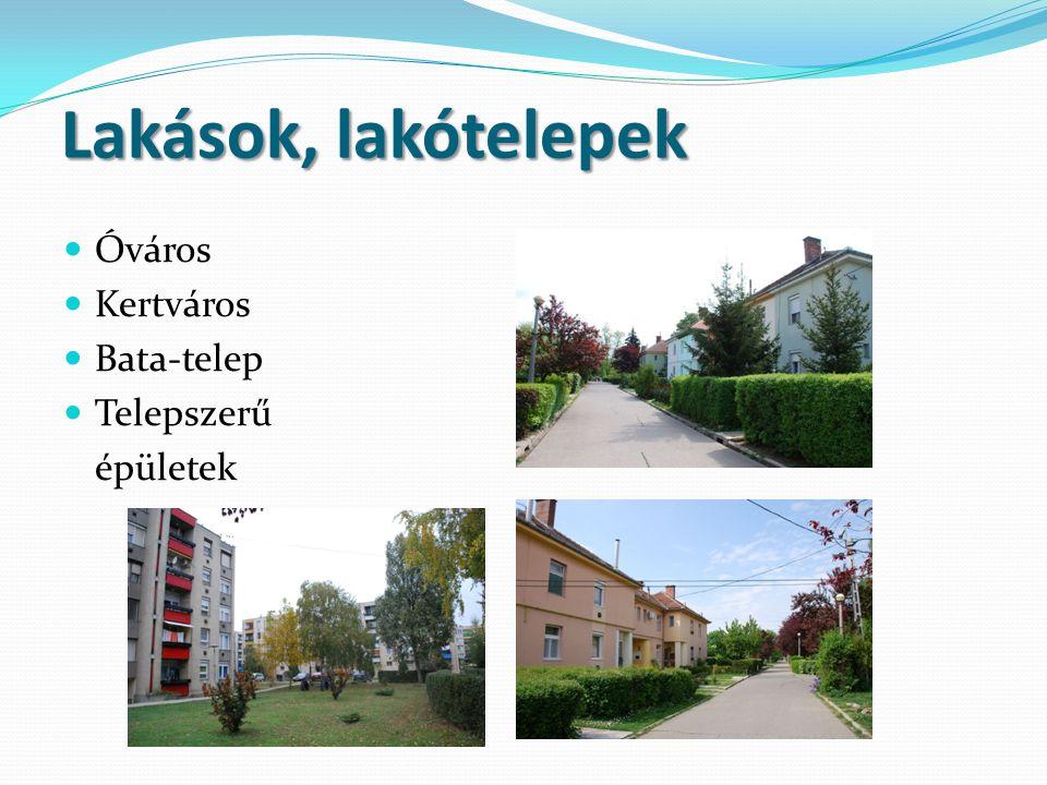 Lakások, lakótelepek Lakások, lakótelepek  Óváros  Kertváros  Bata-telep  Telepszerű épületek