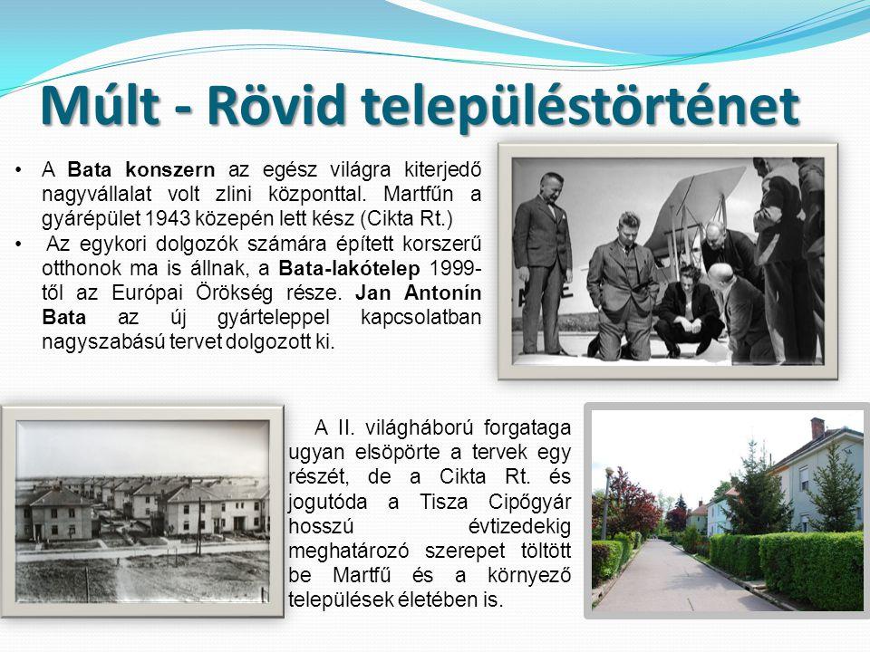 Múlt - Rövid településtörténet •A Bata konszern az egész világra kiterjedő nagyvállalat volt zlini központtal. Martfűn a gyárépület 1943 közepén lett