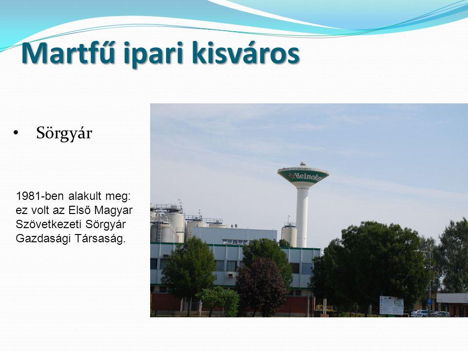 • Sörgyár 1981-ben alakult meg: ez volt az Első Magyar Szövetkezeti Sörgyár Gazdasági Társaság. Martfű ipari kisváros