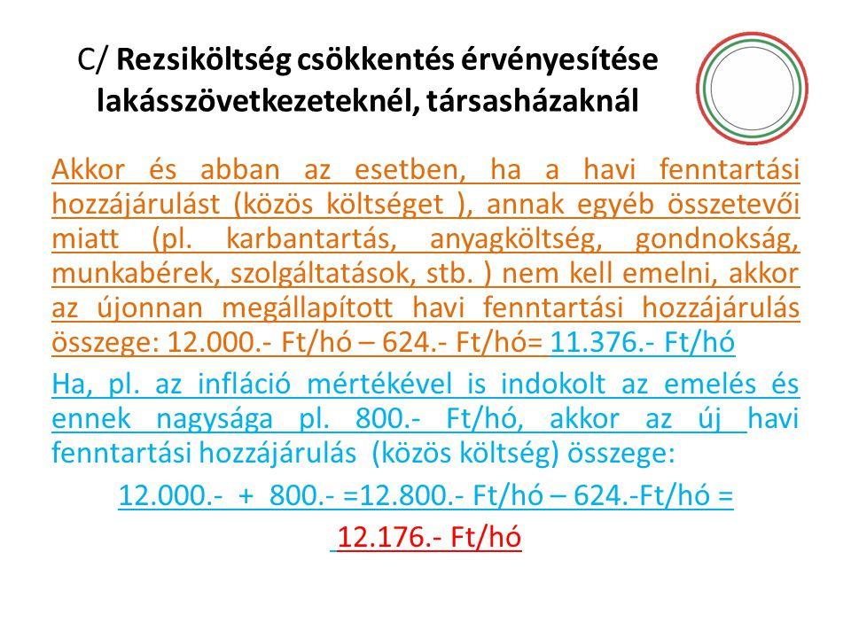 C/ Rezsiköltség csökkentés érvényesítése lakásszövetkezeteknél, társasházaknál Akkor és abban az esetben, ha a havi fenntartási hozzájárulást (közös k