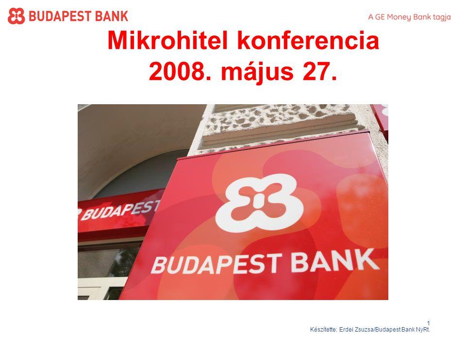 1 Készítette: Erdei Zsuzsa/Budapest Bank NyRt. Mikrohitel konferencia 2008. május 27.