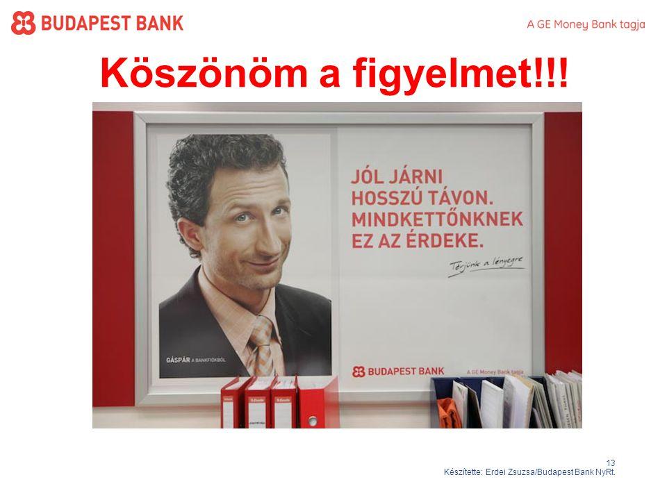 13 Készítette: Erdei Zsuzsa/Budapest Bank NyRt. Köszönöm a figyelmet!!!
