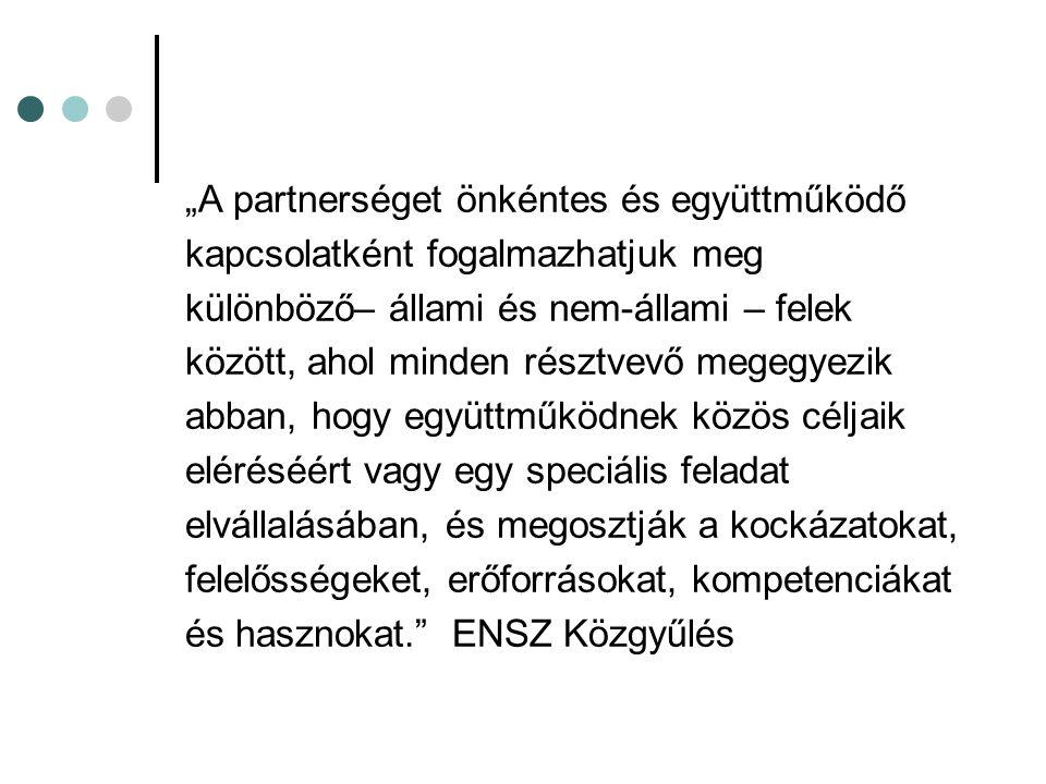 """""""A partnerséget önkéntes és együttműködő kapcsolatként fogalmazhatjuk meg különböző– állami és nem-állami – felek között, ahol minden résztvevő megegy"""