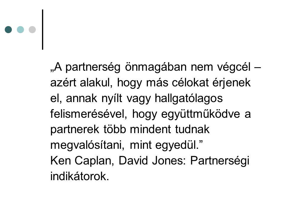 """""""A partnerség önmagában nem végcél – azért alakul, hogy más célokat érjenek el, annak nyílt vagy hallgatólagos felismerésével, hogy együttműködve a pa"""