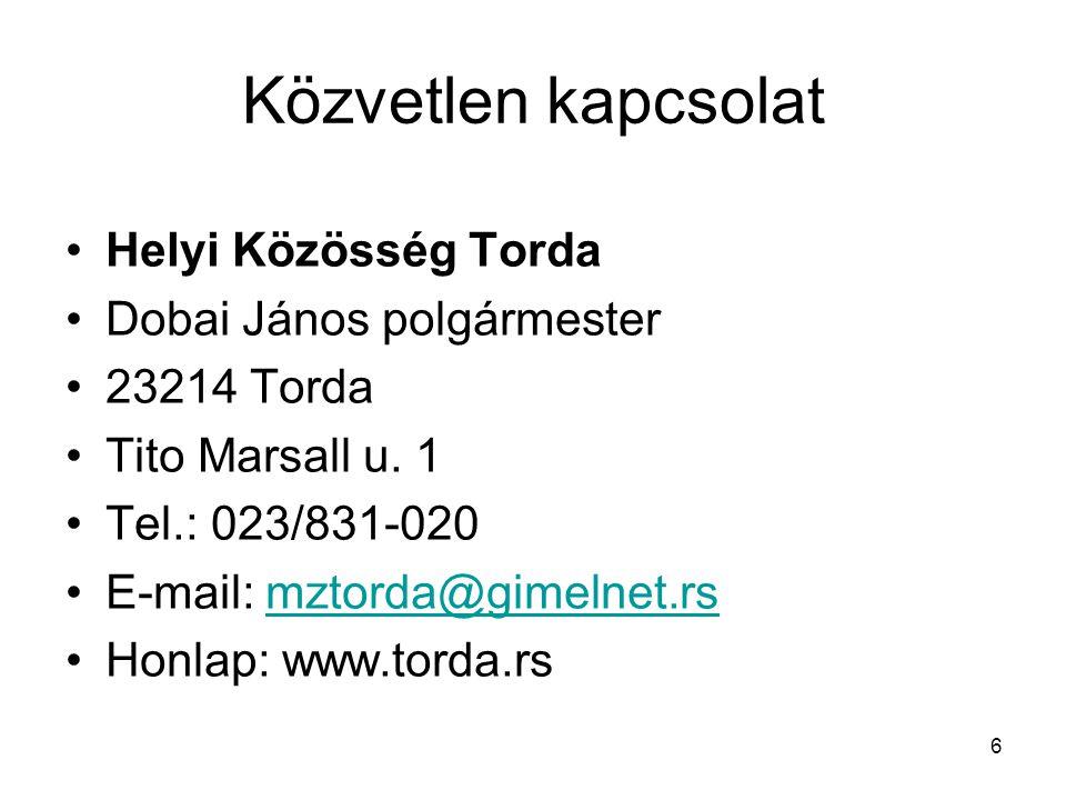 6 Közvetlen kapcsolat •Helyi Közösség Torda •Dobai János polgármester •23214 Torda •Tito Marsall u.