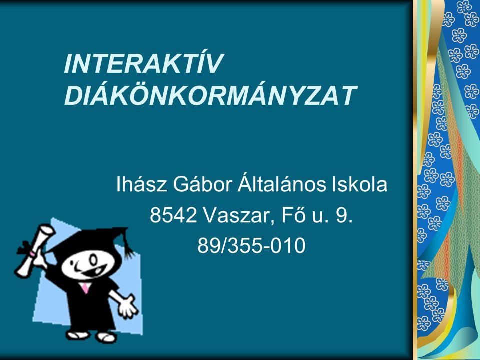 INTERAKTÍV DIÁKÖNKORMÁNYZAT Ihász Gábor Általános Iskola 8542 Vaszar, Fő u. 9. 89/355-010