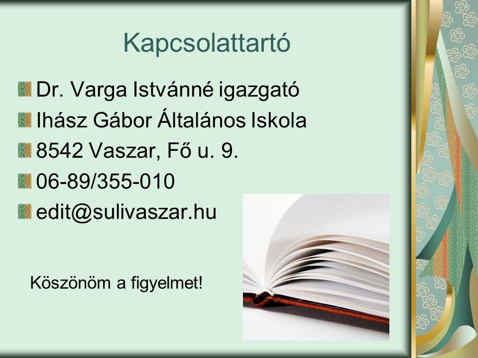 Kapcsolattartó Dr.Varga Istvánné igazgató Ihász Gábor Általános Iskola 8542 Vaszar, Fő u.
