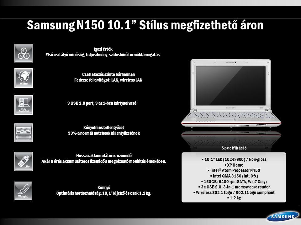  10.1 LED (1024x600) / Non-gloss  XP Home  Intel ® Atom Processor N450  Intel GMA 3150 (Int.