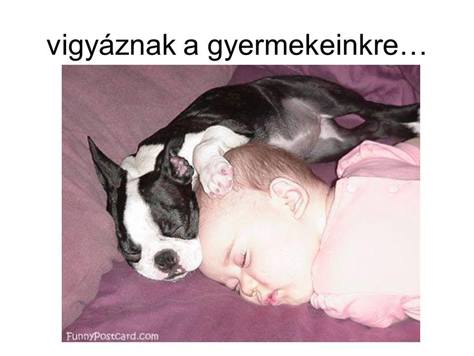 vigyáznak a gyermekeinkre…