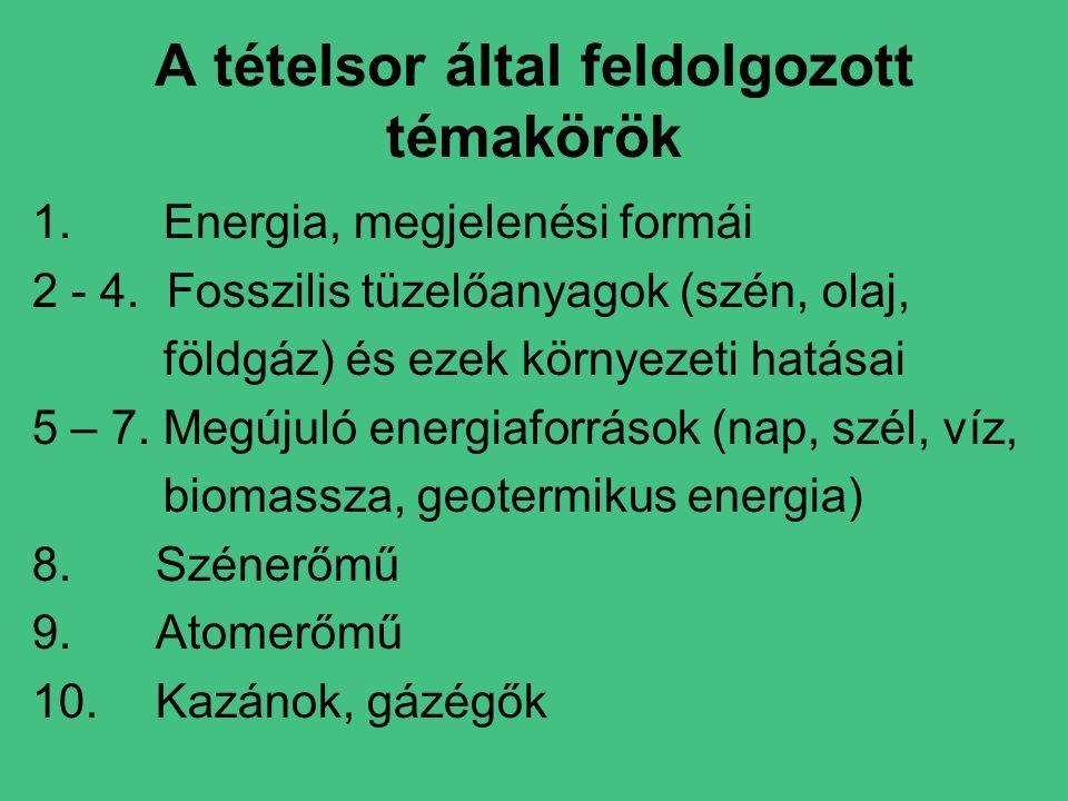 A tételsor által feldolgozott témakörök 1.Energia, megjelenési formái 2 - 4.