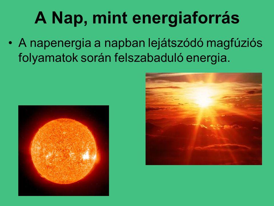A Nap, mint energiaforrás •A napenergia a napban lejátszódó magfúziós folyamatok során felszabaduló energia.