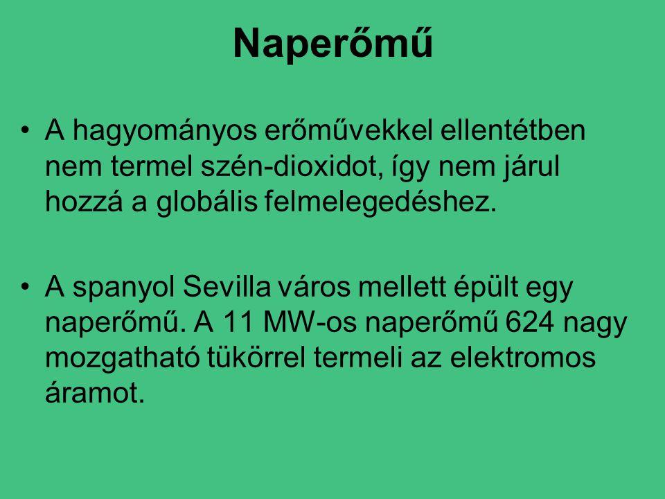 Naperőmű •A hagyományos erőművekkel ellentétben nem termel szén-dioxidot, így nem járul hozzá a globális felmelegedéshez.