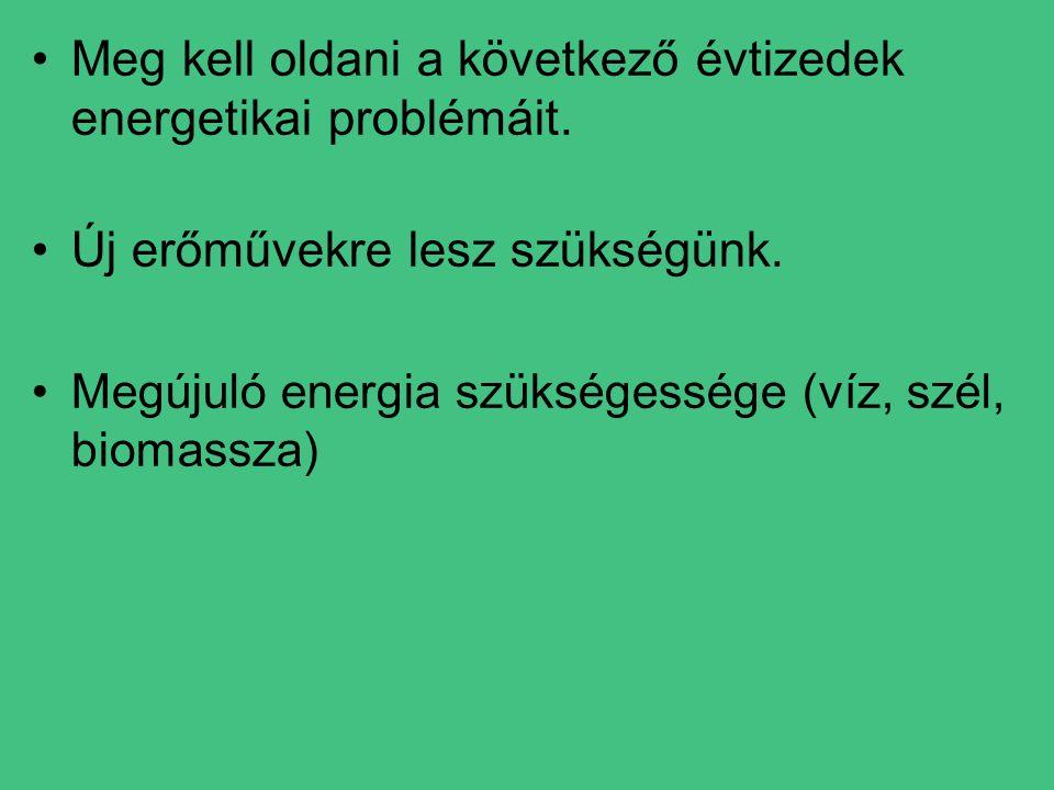 •Meg kell oldani a következő évtizedek energetikai problémáit.